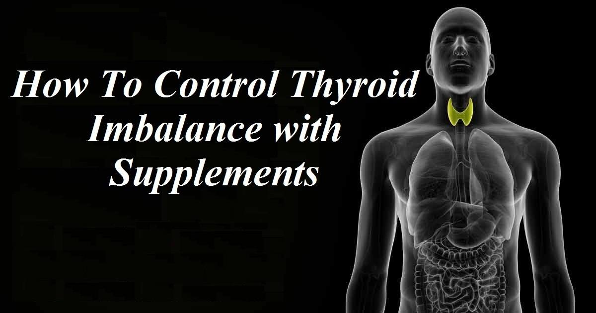 How To Control Thyroid Imbalance with Supplements