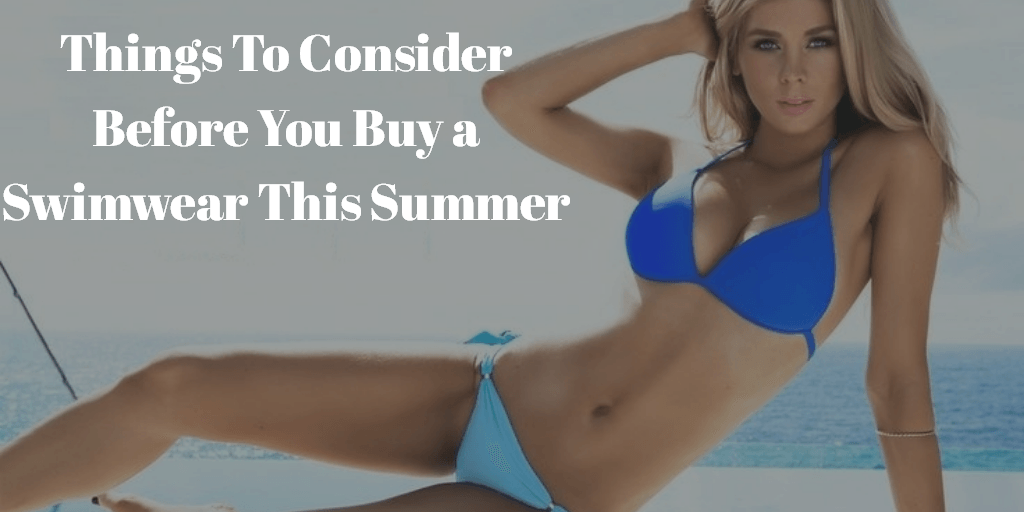 Consider Before You Buy a Swimwear This Summer