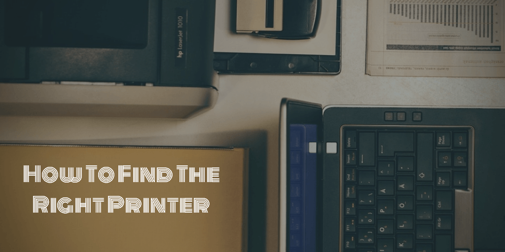 Tips On How To Find The Right Printer
